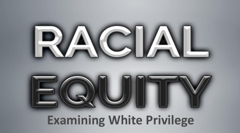 Racial Equity: Examining White Priveledge